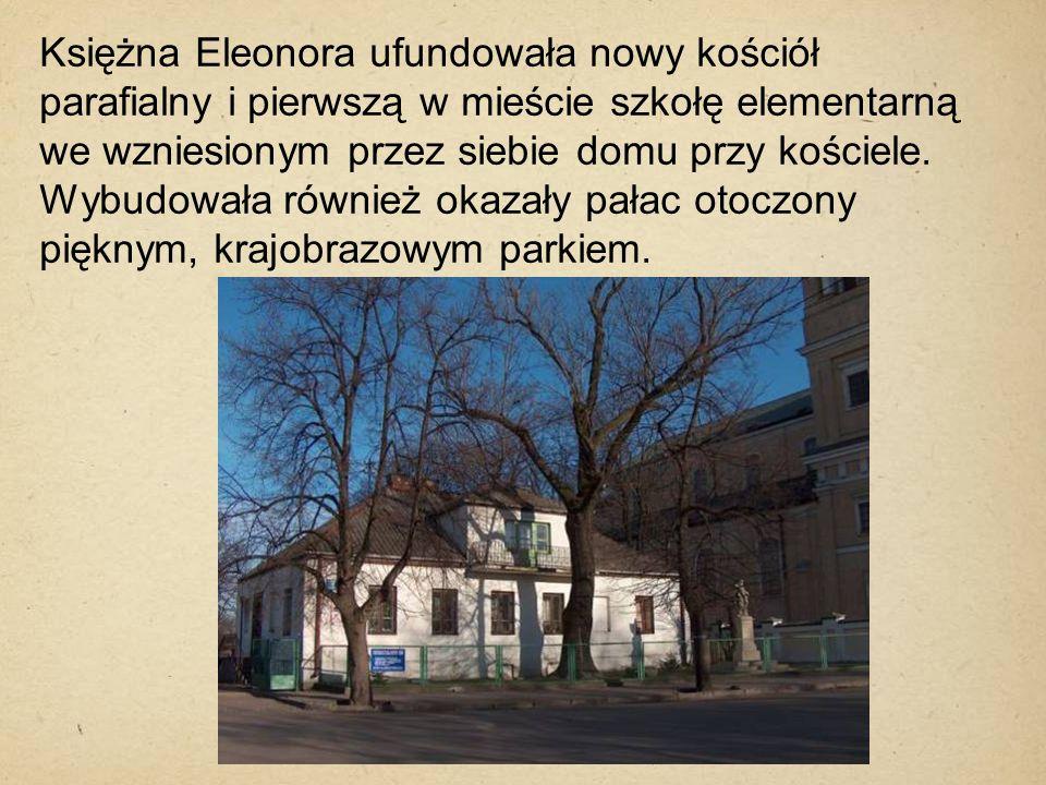 Księżna Eleonora ufundowała nowy kościół parafialny i pierwszą w mieście szkołę elementarną we wzniesionym przez siebie domu przy kościele. Wybudowała