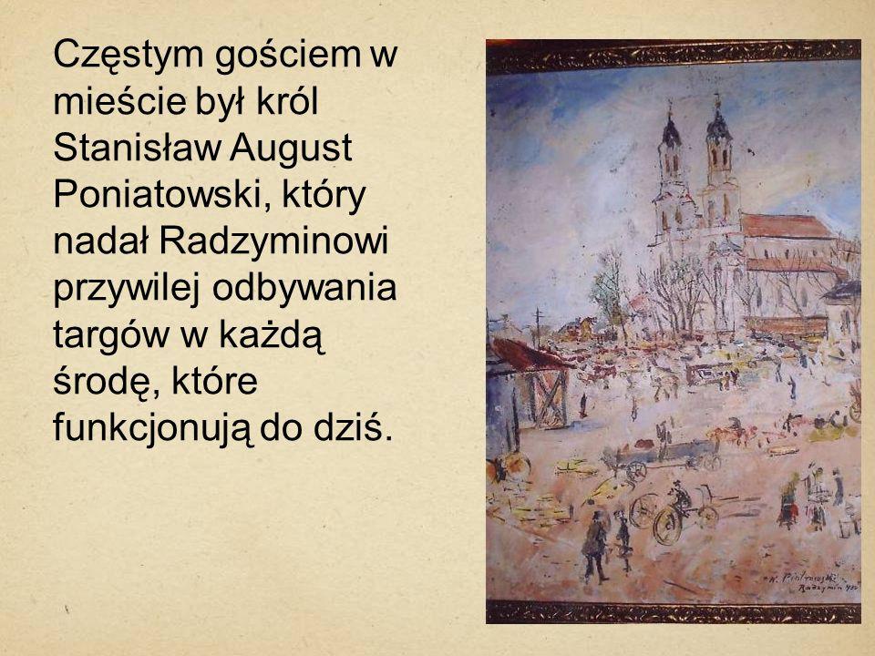 Częstym gościem w mieście był król Stanisław August Poniatowski, który nadał Radzyminowi przywilej odbywania targów w każdą środę, które funkcjonują d