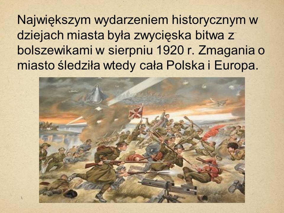 Największym wydarzeniem historycznym w dziejach miasta była zwycięska bitwa z bolszewikami w sierpniu 1920 r. Zmagania o miasto śledziła wtedy cała Po