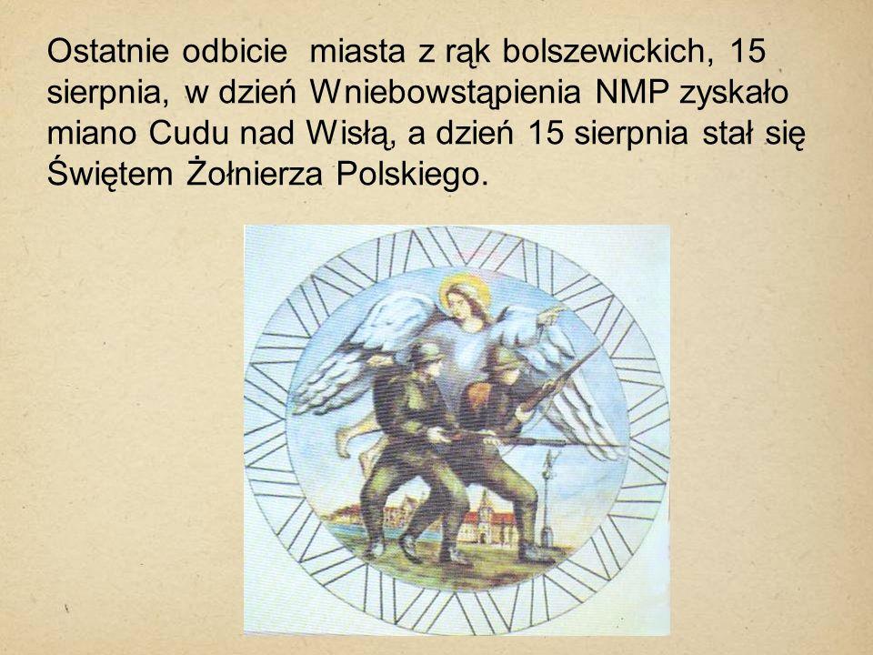 Ostatnie odbicie miasta z rąk bolszewickich, 15 sierpnia, w dzień Wniebowstąpienia NMP zyskało miano Cudu nad Wisłą, a dzień 15 sierpnia stał się Świę