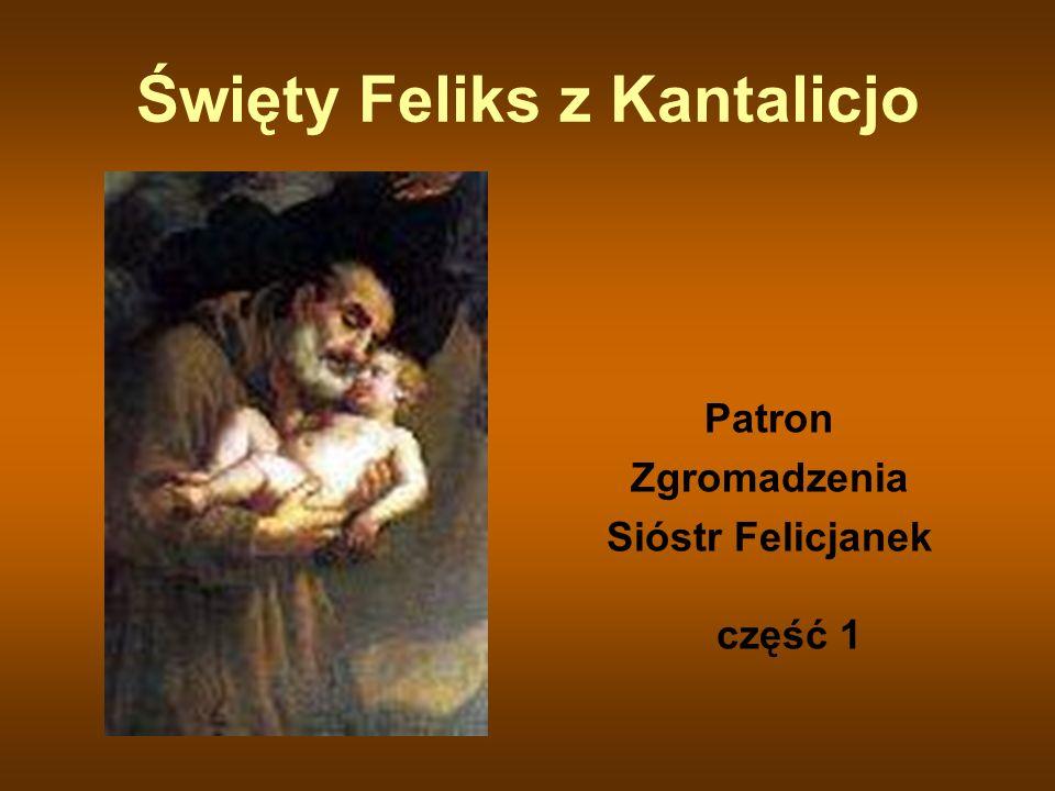 Święty Feliks z Kantalicjo Patron Zgromadzenia Sióstr Felicjanek część 1