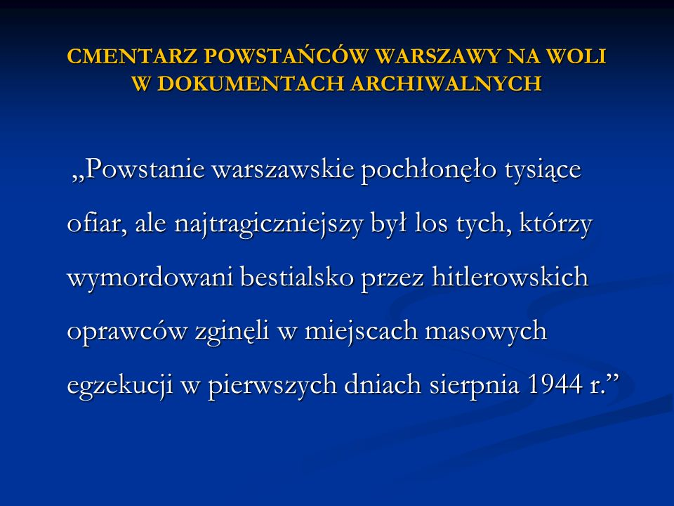 Powstanie warszawskie pochłonęło tysiące ofiar, ale najtragiczniejszy był los tych, którzy wymordowani bestialsko przez hitlerowskich oprawców zginęli