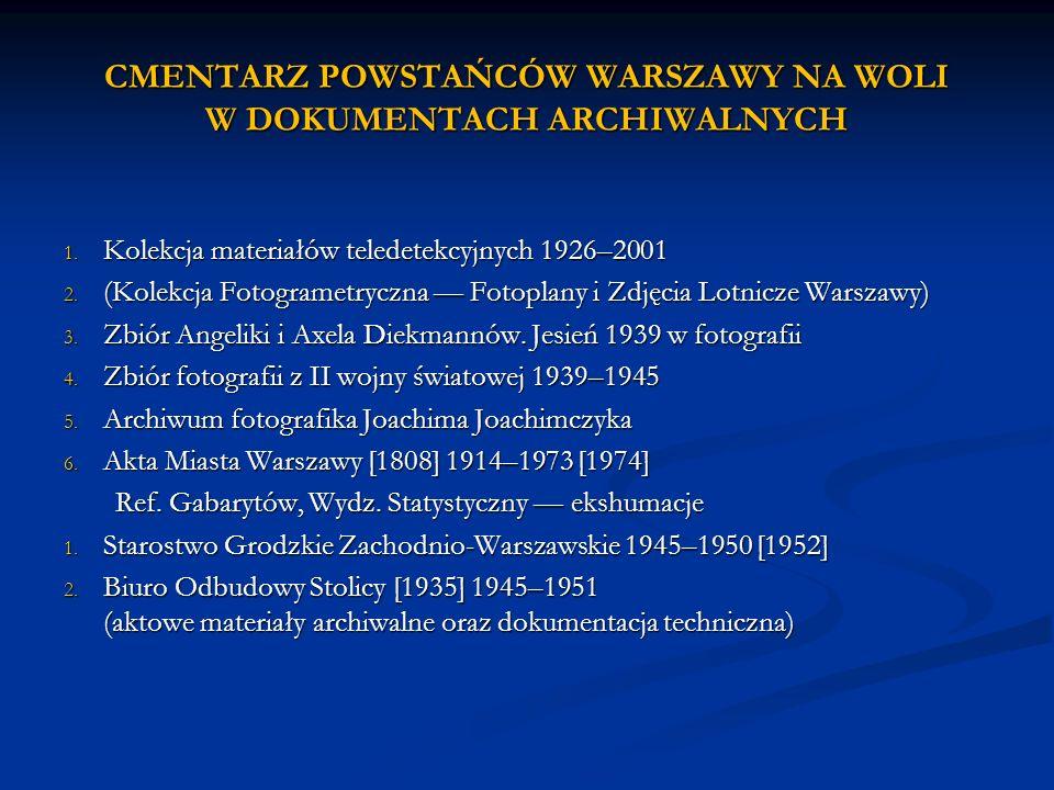 CMENTARZ POWSTAŃCÓW WARSZAWY NA WOLI W DOKUMENTACH ARCHIWALNYCH 1. Kolekcja materiałów teledetekcyjnych 1926–2001 2. (Kolekcja Fotogrametryczna Fotopl