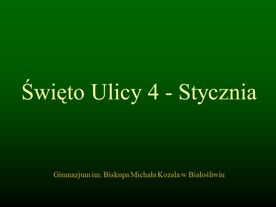 Święto Ulicy 4 - Stycznia Gimnazjum im. Biskupa Michała Kozala w Białośliwiu