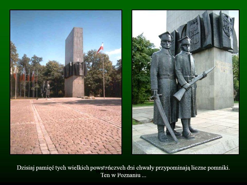 Dzisiaj pamięć tych wielkich powstańczych dni chwały przypominają liczne pomniki. Ten w Poznaniu... w Poznaniu...