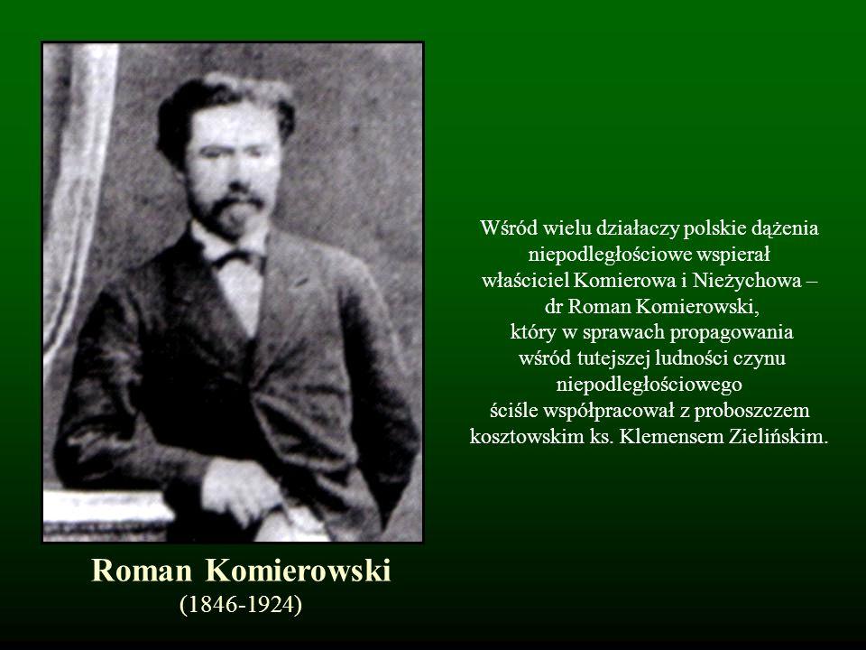 Wśród wielu działaczy polskie dążenia niepodległościowe wspierał właściciel Komierowa i Nieżychowa – dr Roman Komierowski, który w sprawach propagowan