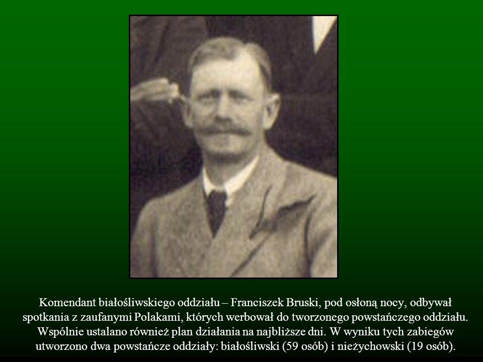 Komendant białośliwskiego oddziału – Franciszek Bruski, pod osłoną nocy, odbywał spotkania z zaufanymi Polakami, których werbował do tworzonego powsta