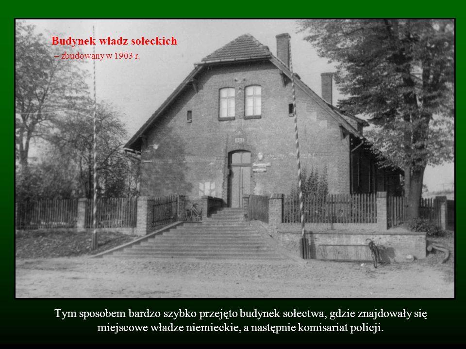 Tym sposobem bardzo szybko przejęto budynek sołectwa, gdzie znajdowały się miejscowe władze niemieckie, a następnie komisariat policji. Budynek władz