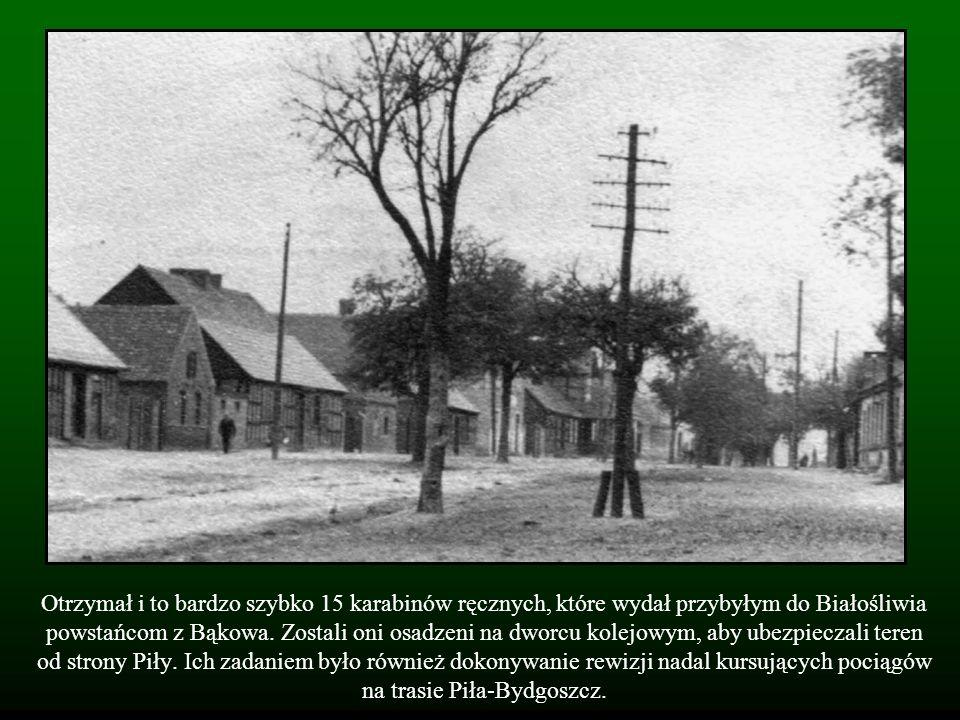 Otrzymał i to bardzo szybko 15 karabinów ręcznych, które wydał przybyłym do Białośliwia powstańcom z Bąkowa. Zostali oni osadzeni na dworcu kolejowym,