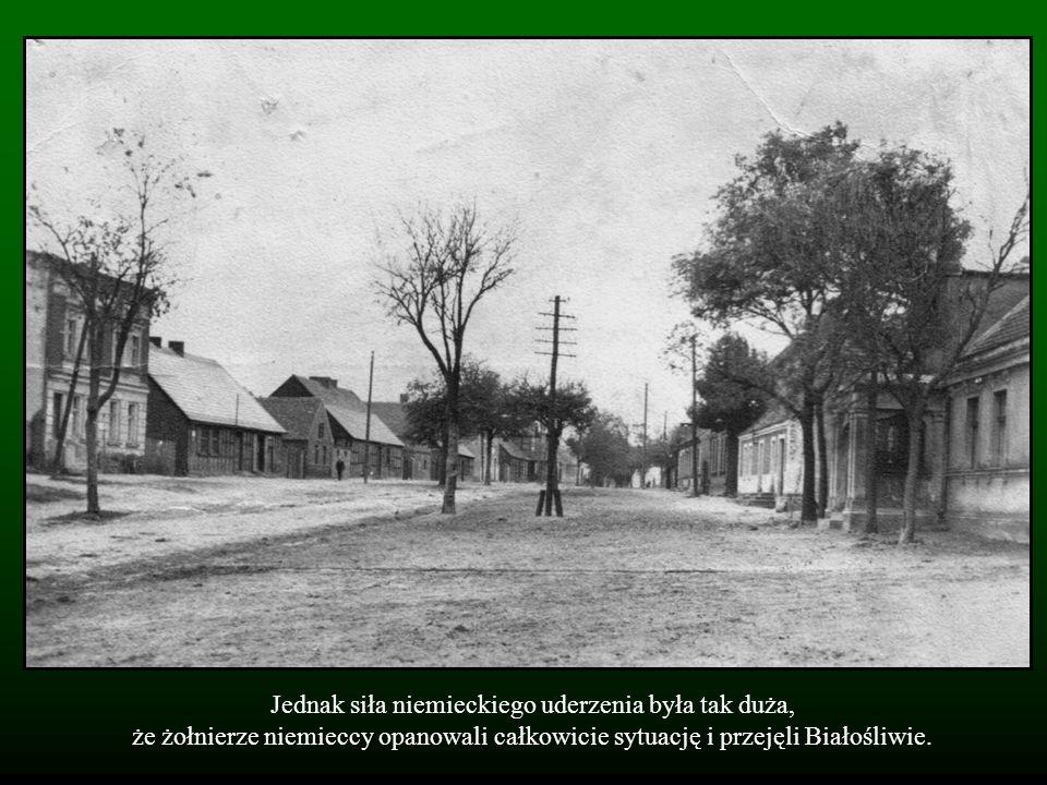 Jednak siła niemieckiego uderzenia była tak duża, że żołnierze niemieccy opanowali całkowicie sytuację i przejęli Białośliwie.