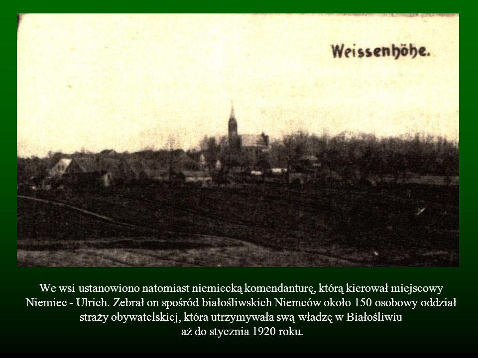 We wsi ustanowiono natomiast niemiecką komendanturę, którą kierował miejscowy Niemiec - Ulrich. Zebrał on spośród białośliwskich Niemców około 150 oso