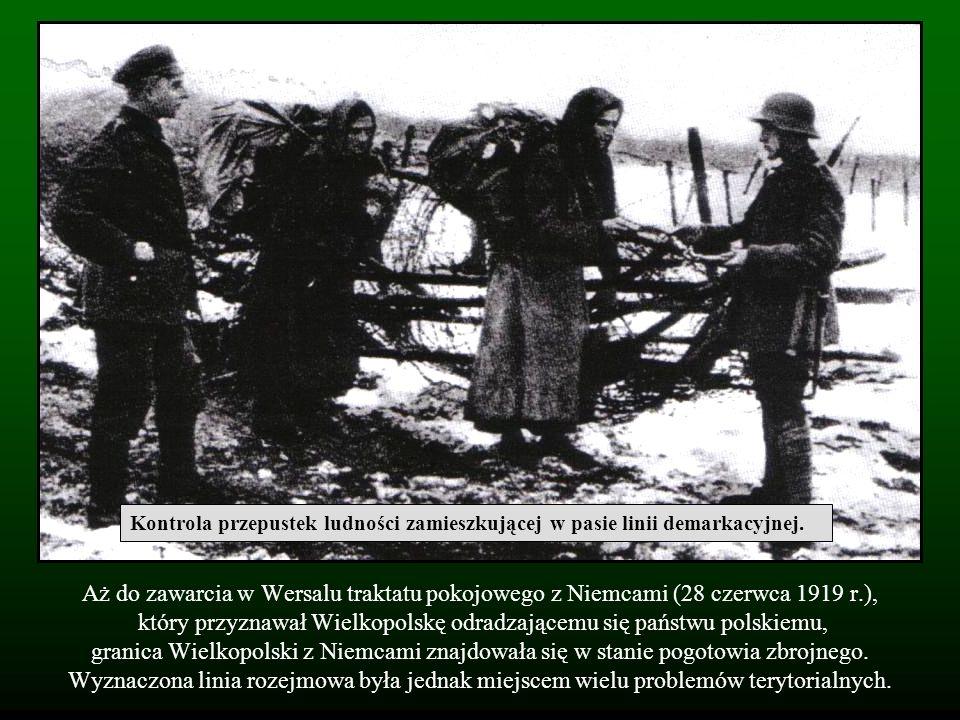 Aż do zawarcia w Wersalu traktatu pokojowego z Niemcami (28 czerwca 1919 r.), który przyznawał Wielkopolskę odradzającemu się państwu polskiemu, grani