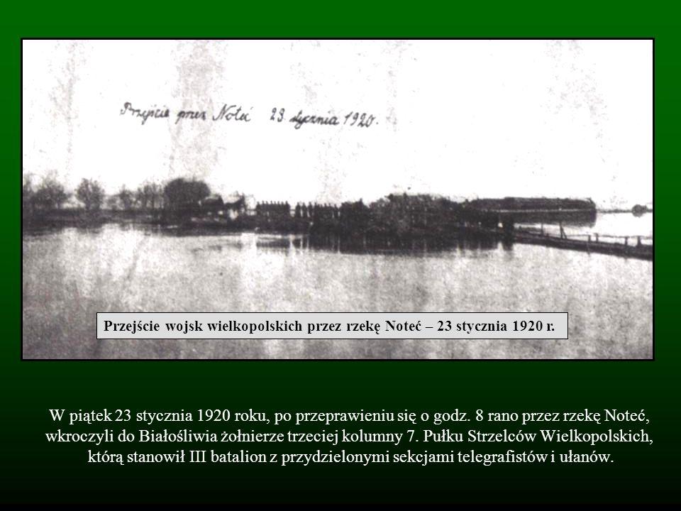W piątek 23 stycznia 1920 roku, po przeprawieniu się o godz. 8 rano przez rzekę Noteć, wkroczyli do Białośliwia żołnierze trzeciej kolumny 7. Pułku St