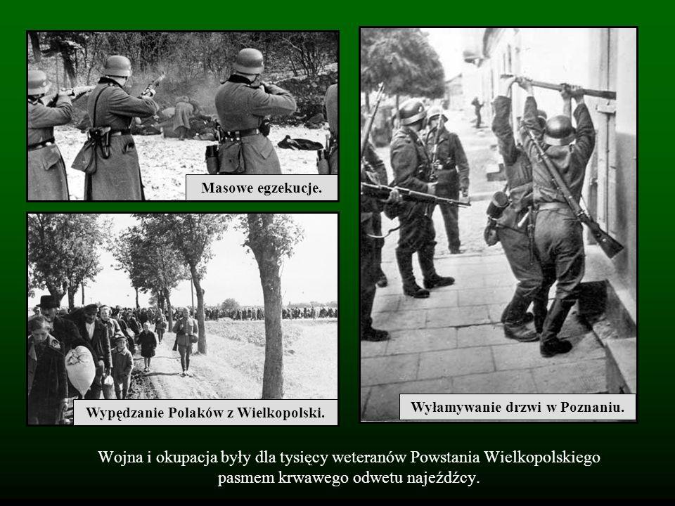 Wojna i okupacja były dla tysięcy weteranów Powstania Wielkopolskiego pasmem krwawego odwetu najeźdźcy. Wypędzanie Polaków z Wielkopolski. Wyłamywanie