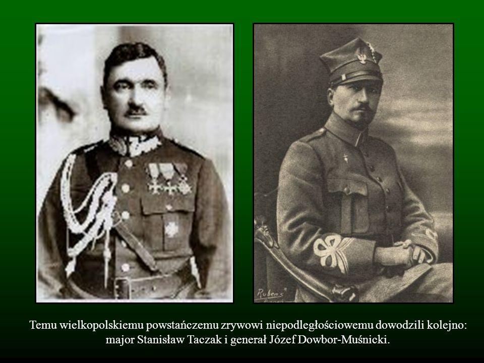 Temu wielkopolskiemu powstańczemu zrywowi niepodległościowemu dowodzili kolejno: major Stanisław Taczak i generał Józef Dowbor-Muśnicki.