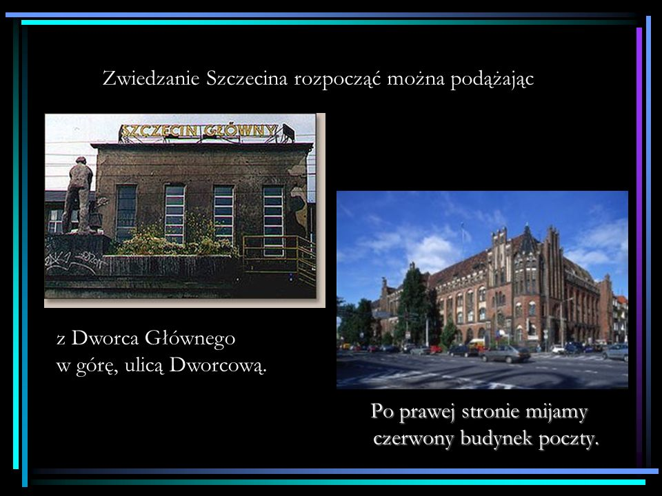 Zwiedzanie Szczecina rozpocząć można podążając Po prawej stronie mijamy czerwony budynek poczty.