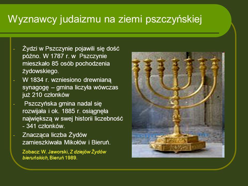 Wyznawcy judaizmu na ziemi pszczyńskiej - Żydzi w Pszczynie pojawili się dość późno. W 1787 r. w Pszczynie mieszkało 85 osób pochodzenia żydowskiego.