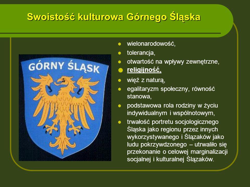 Swoistość kulturowa Górnego Śląska wielonarodowość, tolerancja, otwartość na wpływy zewnętrzne, religijność, więź z naturą, egalitaryzm społeczny, rów
