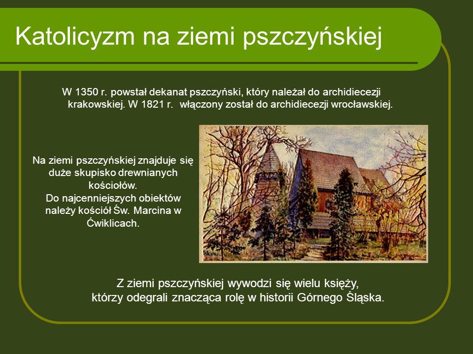 Katolicyzm na ziemi pszczyńskiej W 1350 r. powstał dekanat pszczyński, który należał do archidiecezji krakowskiej. W 1821 r. włączony został do archid