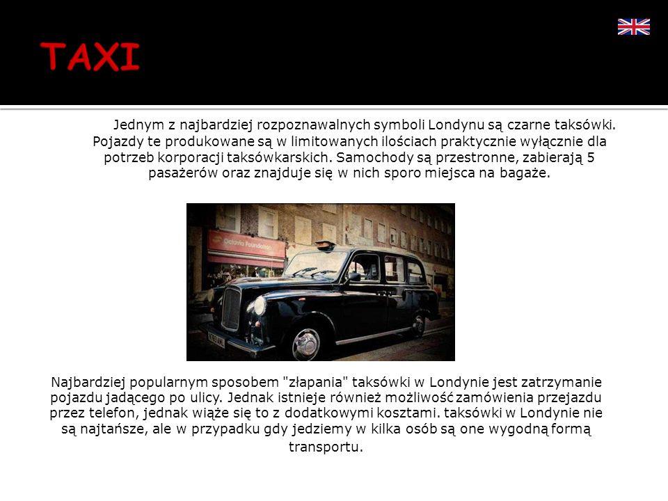 Jednym z najbardziej rozpoznawalnych symboli Londynu są czarne taksówki. Pojazdy te produkowane są w limitowanych ilościach praktycznie wyłącznie dla