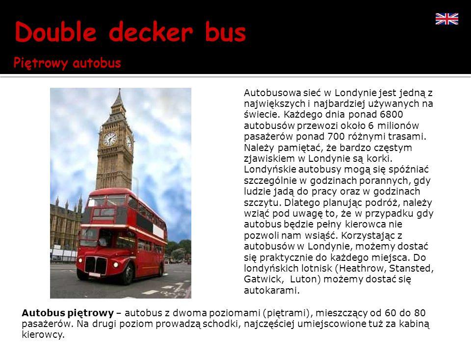 Autobusowa sieć w Londynie jest jedną z największych i najbardziej używanych na świecie. Każdego dnia ponad 6800 autobusów przewozi około 6 milionów p