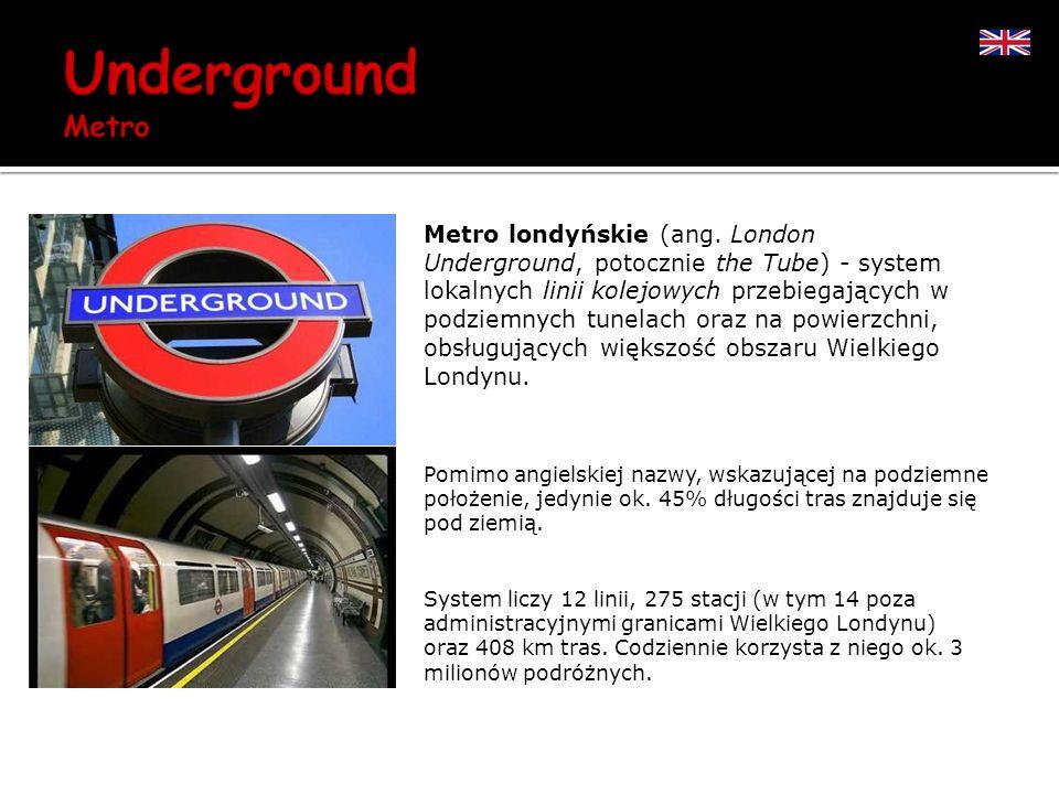 Metro londyńskie (ang. London Underground, potocznie the Tube) - system lokalnych linii kolejowych przebiegających w podziemnych tunelach oraz na powi