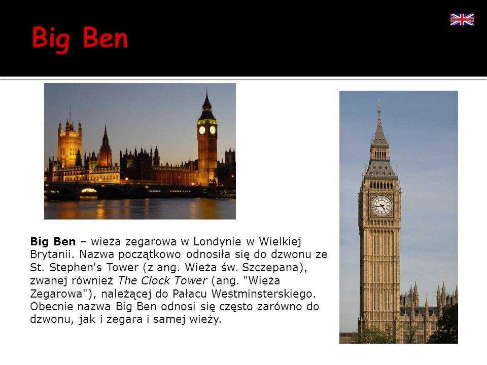 Big Ben – wieża zegarowa w Londynie w Wielkiej Brytanii. Nazwa początkowo odnosiła się do dzwonu ze St. Stephen's Tower (z ang. Wieża św. Szczepana),