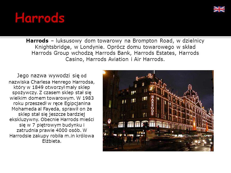 Harrods – luksusowy dom towarowy na Brompton Road, w dzielnicy Knightsbridge, w Londynie. Oprócz domu towarowego w skład Harrods Group wchodzą Harrods