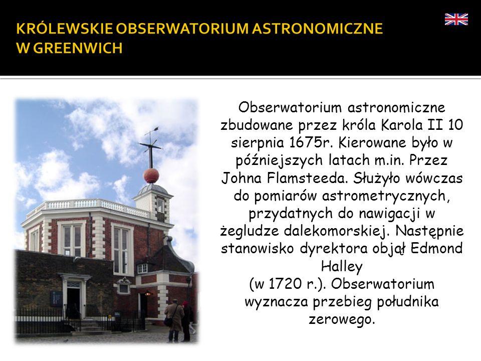 Obserwatorium astronomiczne zbudowane przez króla Karola II 10 sierpnia 1675r. Kierowane było w późniejszych latach m.in. Przez Johna Flamsteeda. Służ