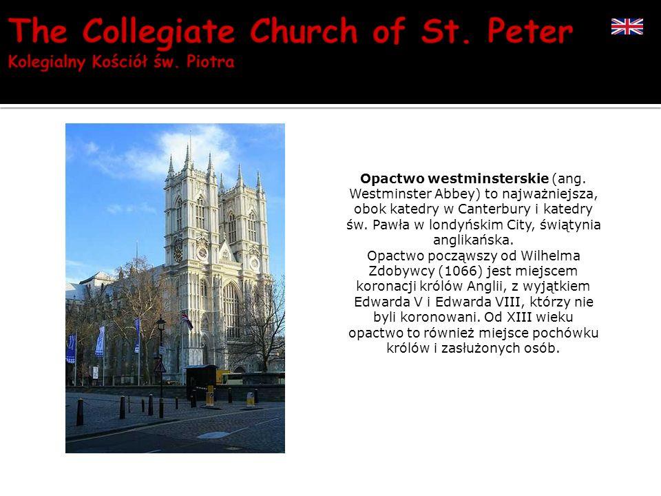 Opactwo westminsterskie (ang. Westminster Abbey) to najważniejsza, obok katedry w Canterbury i katedry św. Pawła w londyńskim City, świątynia anglikań