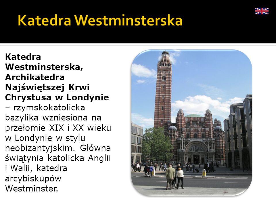 Katedra Westminsterska, Archikatedra Najświętszej Krwi Chrystusa w Londynie – rzymskokatolicka bazylika wzniesiona na przełomie XIX i XX wieku w Londy