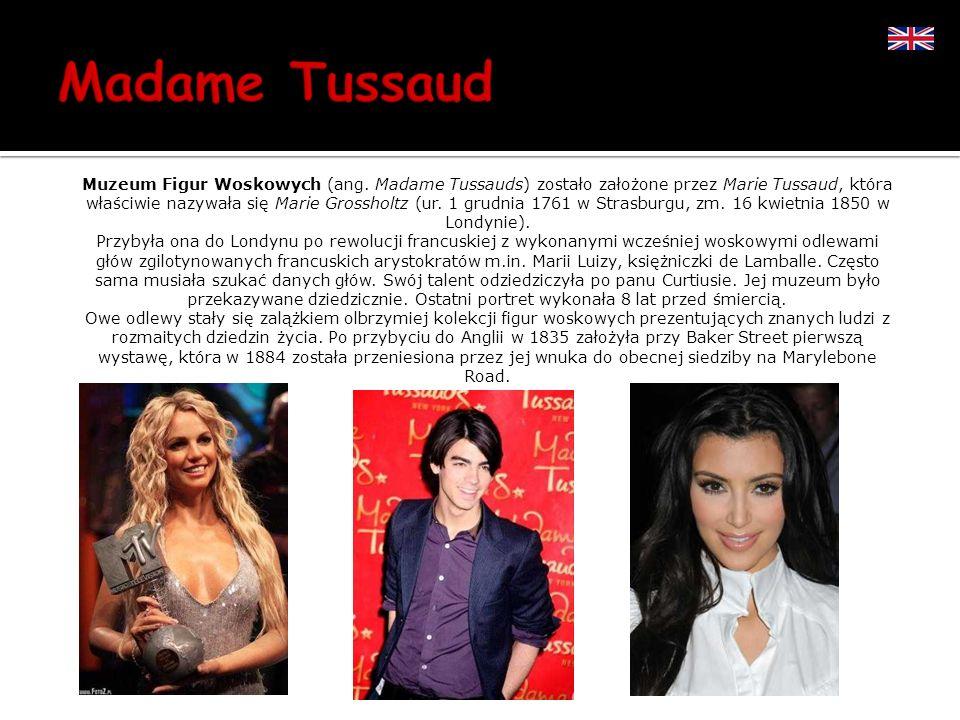 Muzeum Figur Woskowych (ang. Madame Tussauds) zostało założone przez Marie Tussaud, która właściwie nazywała się Marie Grossholtz (ur. 1 grudnia 1761
