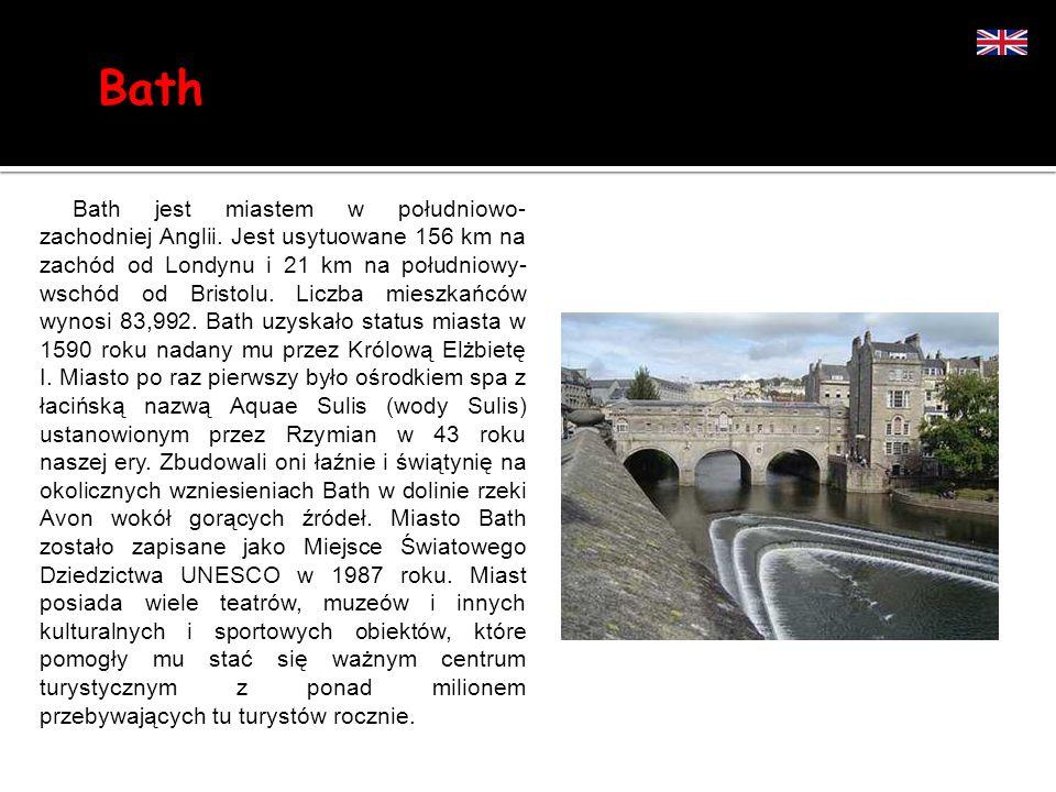 Bath Bath jest miastem w południowo- zachodniej Anglii. Jest usytuowane 156 km na zachód od Londynu i 21 km na południowy- wschód od Bristolu. Liczba