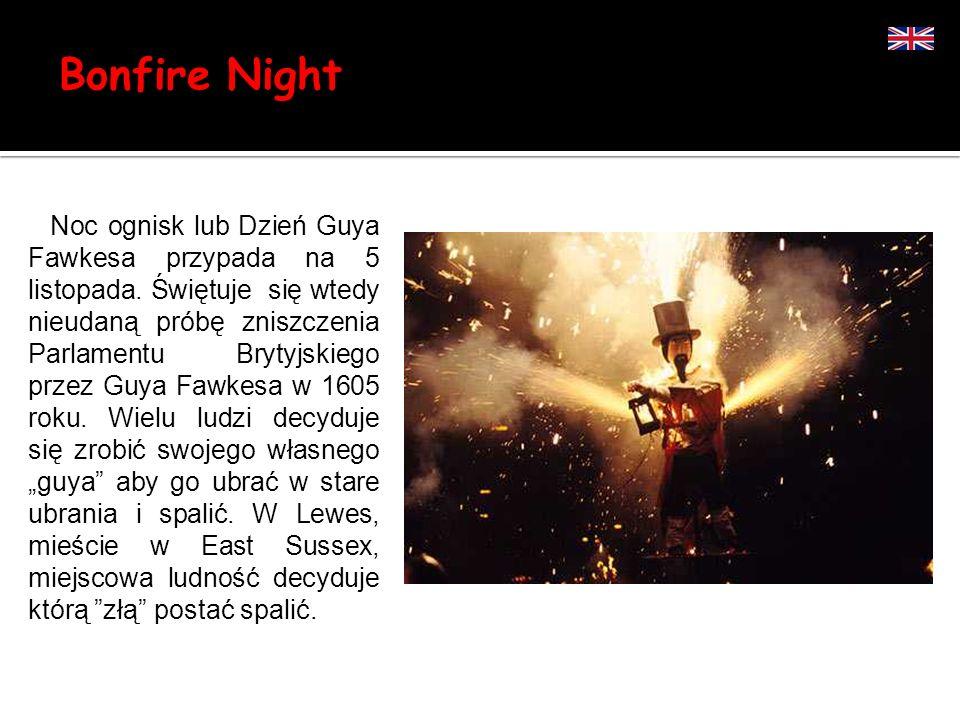 Bonfire Night Noc ognisk lub Dzień Guya Fawkesa przypada na 5 listopada. Świętuje się wtedy nieudaną próbę zniszczenia Parlamentu Brytyjskiego przez G