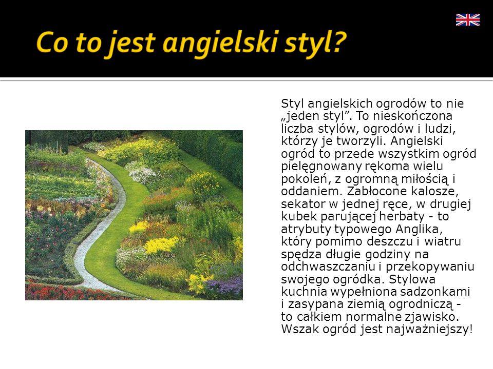 Styl angielskich ogrodów to nie jeden styl. To nieskończona liczba stylów, ogrodów i ludzi, którzy je tworzyli. Angielski ogród to przede wszystkim og