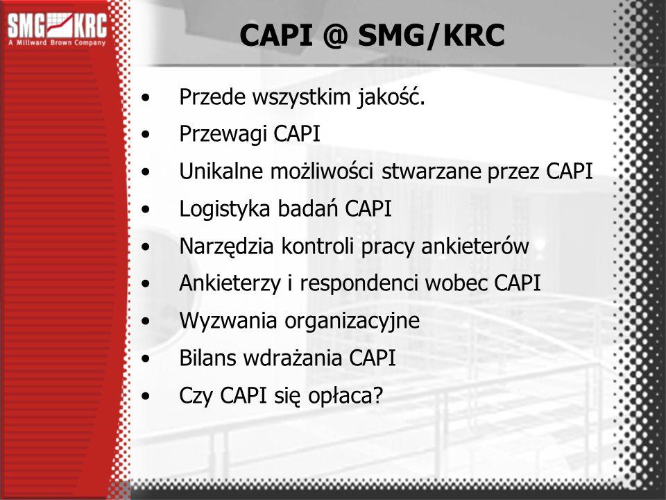 SMG/KRC gromadzi doświadczenia w realizacji badań CATI od roku 1996 i badań CAPI od w roku 1997 Z początkiem roku 2003 ruszył w SMG planowany od dawna program gruntownej modernizacji technik gromadzenia danych w terenowych badaniach ilościowych wykorzystujący CAPI.