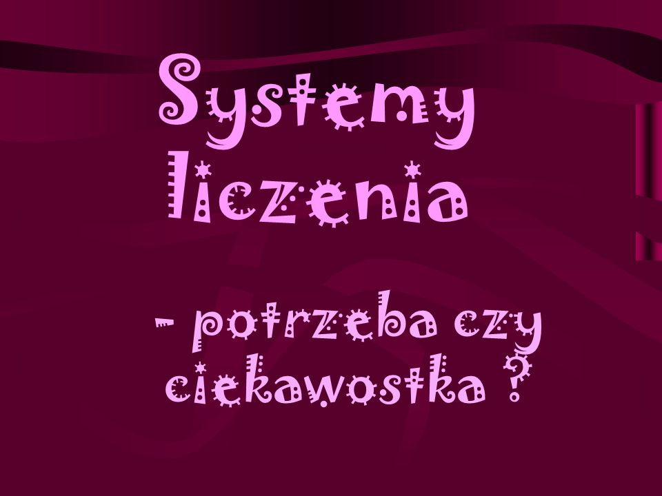 System rzymski (łaci ń ski) System liczbowy, w którego podstawowej wersji używa się 7 znaków: I-1, V-5, X-10, L-50, C-100, D-500, M-1000.