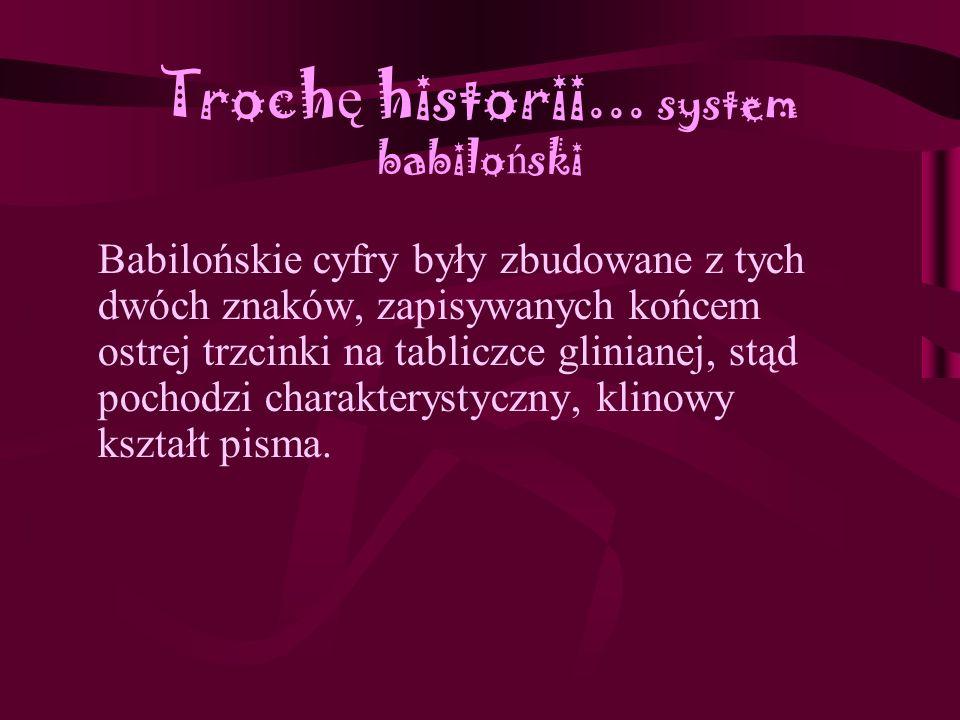 Troch ę historii... system babilo ń ski Cywilizacja babilońska rozkwitła w Mezopotamii. Piętno Babilonu odcisnęło się na wielu cywilizacjach świata st