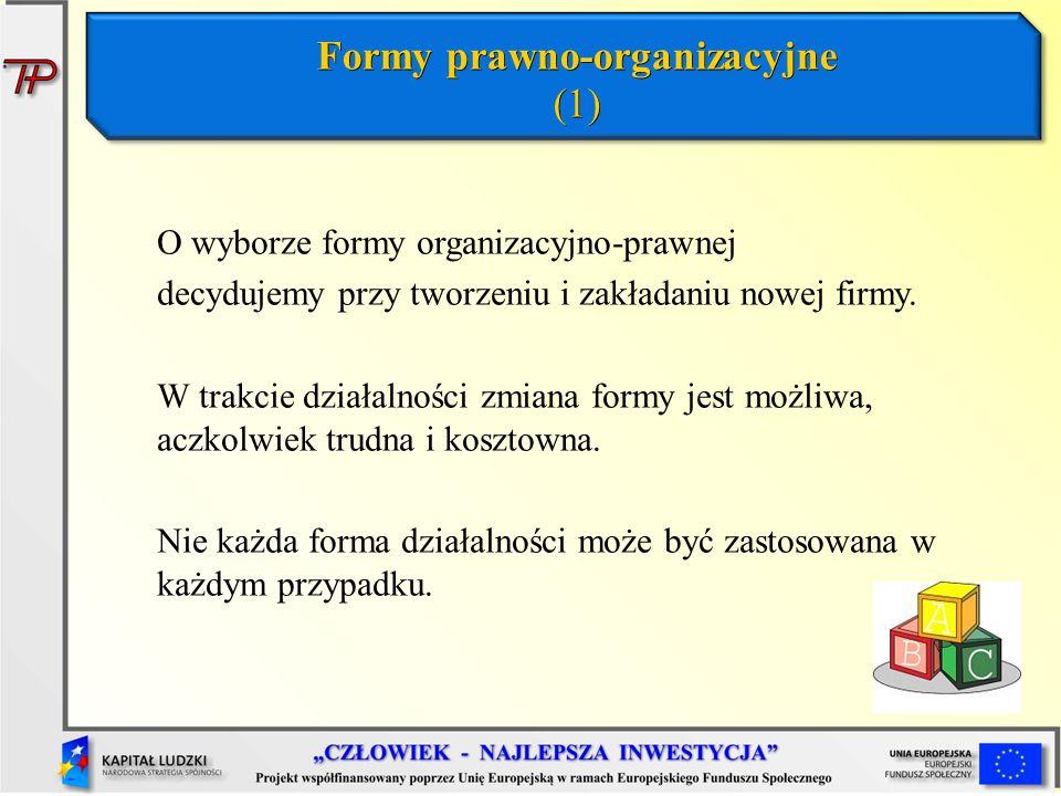 Formy prawno-organizacyjne (1) O wyborze formy organizacyjno-prawnej decydujemy przy tworzeniu i zakładaniu nowej firmy. W trakcie działalności zmiana