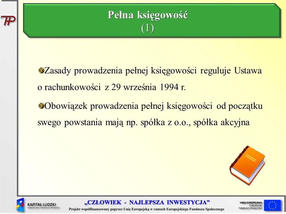 Pełna księgowość (1) Zasady prowadzenia pełnej księgowości reguluje Ustawa o rachunkowości z 29 września 1994 r. Obowiązek prowadzenia pełnej księgowo
