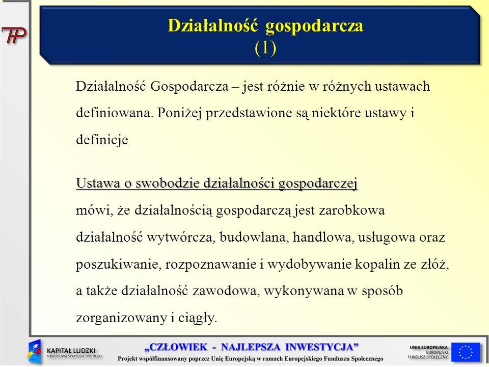 Działalność gospodarcza (1) Działalność Gospodarcza – jest różnie w różnych ustawach definiowana. Poniżej przedstawione są niektóre ustawy i definicje