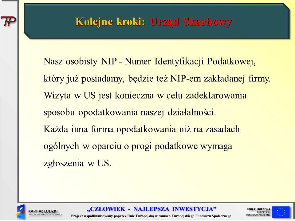 Kolejne kroki: Urząd Skarbowy Nasz osobisty NIP - Numer Identyfikacji Podatkowej, który już posiadamy, będzie też NIP-em zakładanej firmy. Wizyta w US