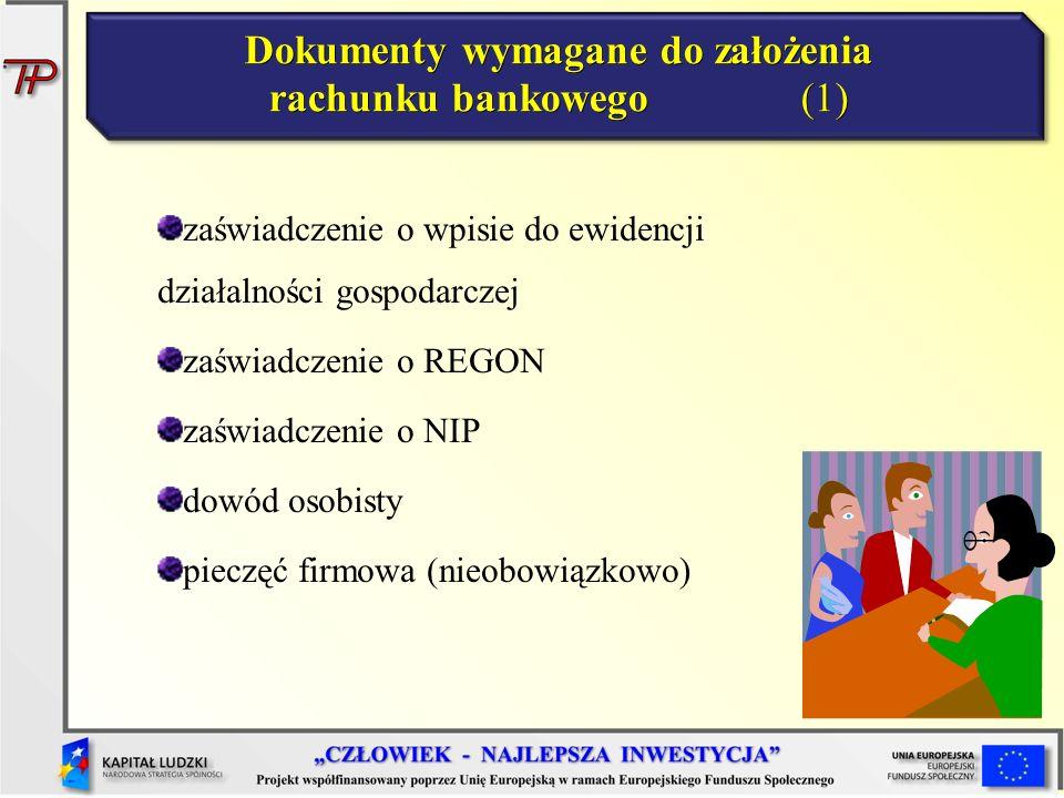 Dokumenty wymagane do założenia rachunku bankowego (1) zaświadczenie o wpisie do ewidencji działalności gospodarczej zaświadczenie o REGON zaświadczen