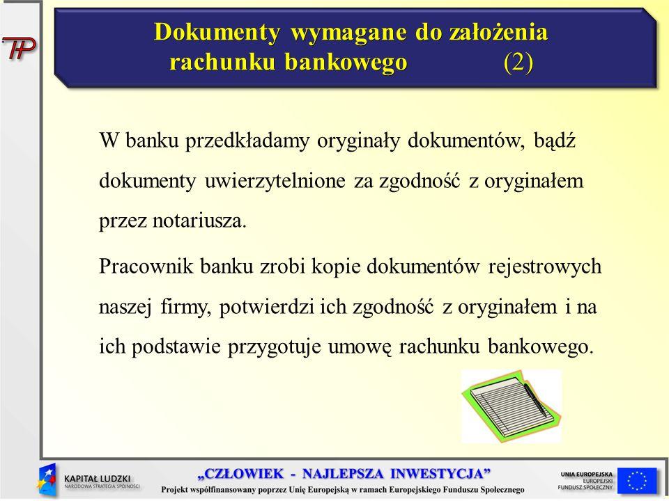 W banku przedkładamy oryginały dokumentów, bądź dokumenty uwierzytelnione za zgodność z oryginałem przez notariusza. Pracownik banku zrobi kopie dokum