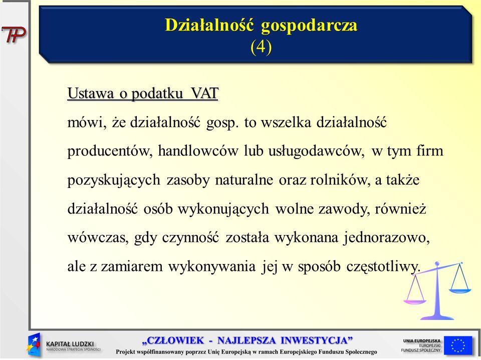 Ustawa o podatku VAT Ustawa o podatku VAT mówi, że działalność gosp. to wszelka działalność producentów, handlowców lub usługodawców, w tym firm pozys