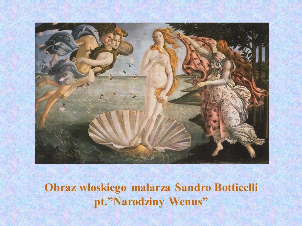 Obraz włoskiego malarza Sandro Botticelli pt.Narodziny Wenus