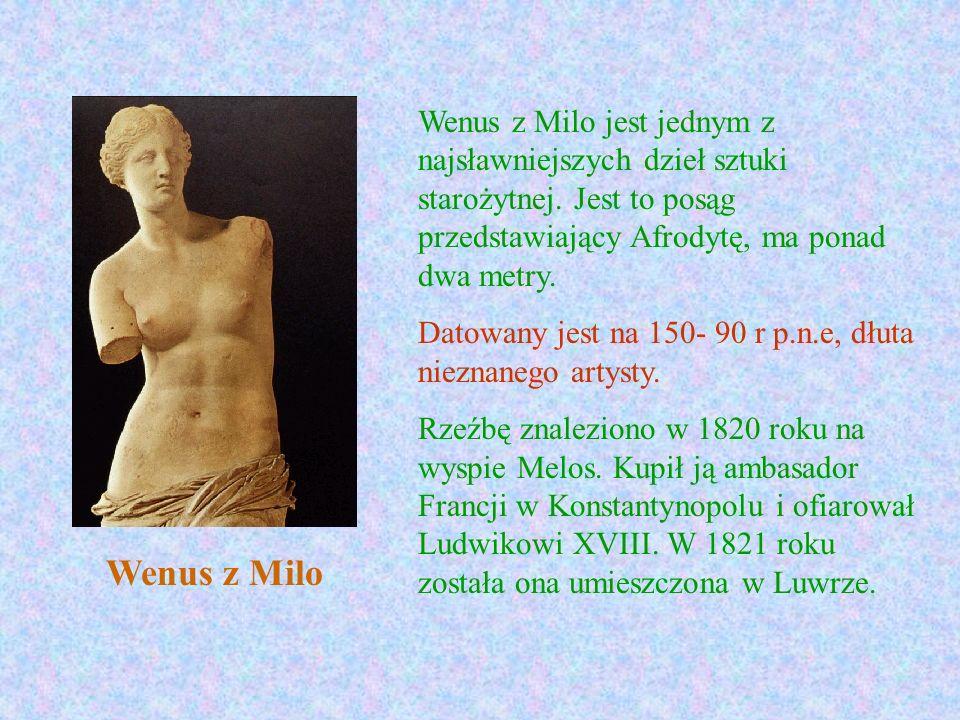 Wenus z Milo Wenus z Milo jest jednym z najsławniejszych dzieł sztuki starożytnej. Jest to posąg przedstawiający Afrodytę, ma ponad dwa metry. Datowan