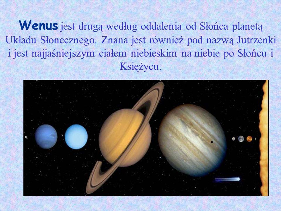 Wenus jest drugą według oddalenia od Słońca planetą Układu Słonecznego. Znana jest również pod nazwą Jutrzenki i jest najjaśniejszym ciałem niebieskim