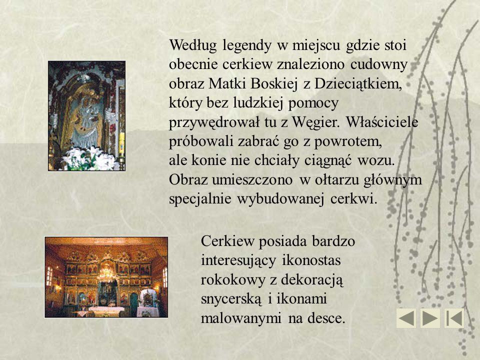 Według legendy w miejscu gdzie stoi obecnie cerkiew znaleziono cudowny obraz Matki Boskiej z Dzieciątkiem, który bez ludzkiej pomocy przywędrował tu z