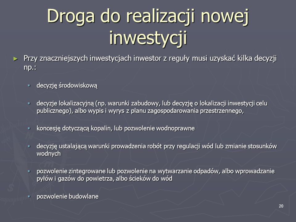 Droga do realizacji nowej inwestycji Przy znaczniejszych inwestycjach inwestor z reguły musi uzyskać kilka decyzji np.: Przy znaczniejszych inwestycja